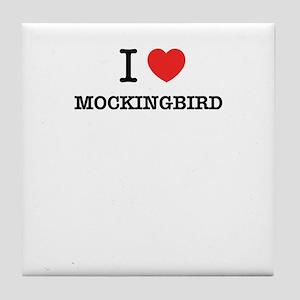 I Love MOCKINGBIRD Tile Coaster