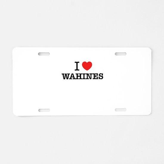 I Love WAHINES Aluminum License Plate