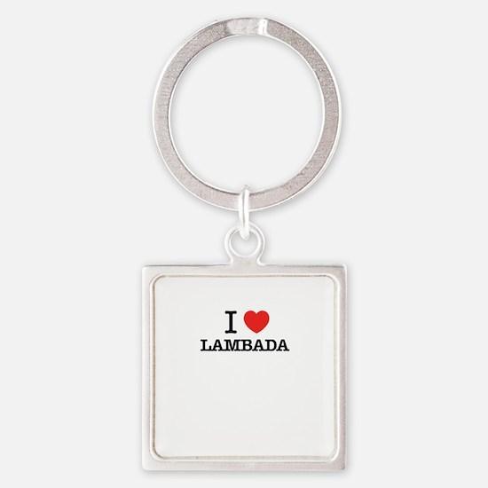 I Love LAMBADA Keychains