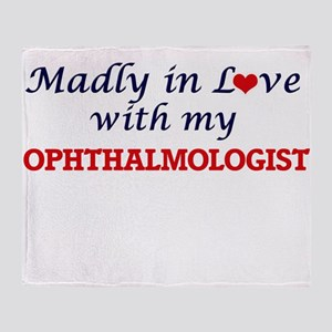 Madly in love with my Ophthalmologis Throw Blanket