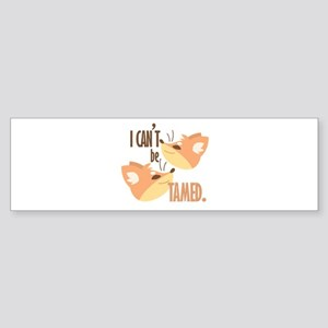 Cant Be Tamed Bumper Sticker
