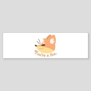 Youre A Fox Bumper Sticker