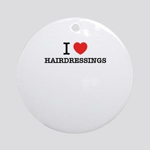 I Love HAIRDRESSINGS Round Ornament