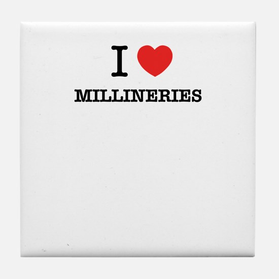 I Love MILLINERIES Tile Coaster