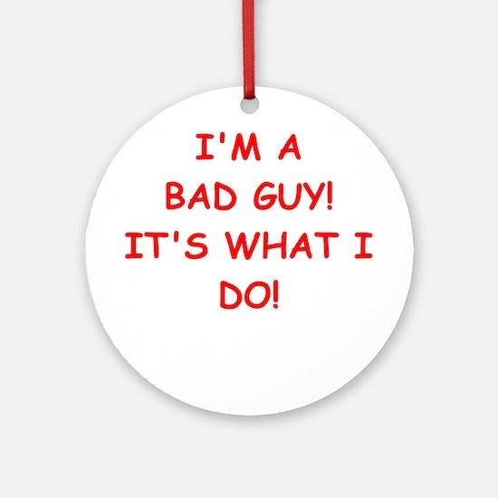 bad guy Round Ornament