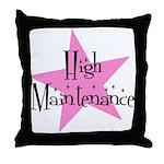 High Maintenance Throw Pillow