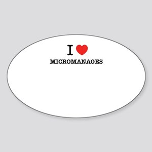 I Love MICROMANAGES Sticker