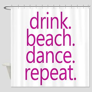 Drink. Beach. Dance. Repeat. Shower Curtain