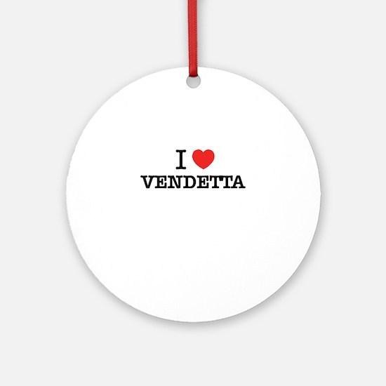 I Love VENDETTA Round Ornament