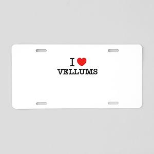 I Love VELLUMS Aluminum License Plate