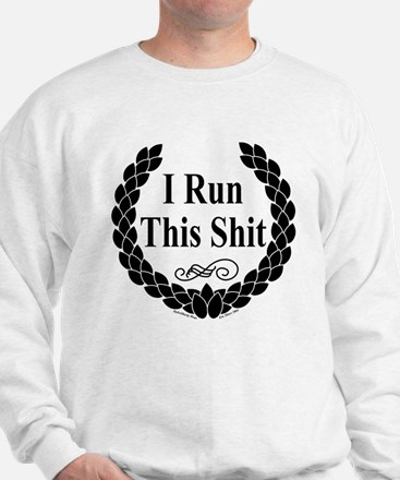 I Run this Shit Sweatshirt