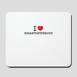 I Love GIGANTOPITHECUS Mousepad