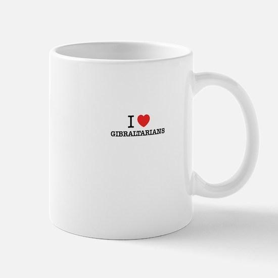 I Love GIBRALTARIANS Mugs