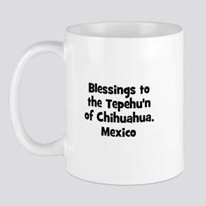 Blessings to the Tepehu'n of  Mug