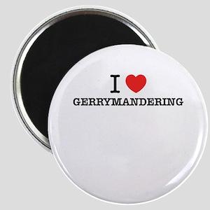 I Love GERRYMANDERING Magnets