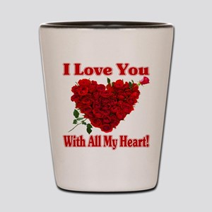 I Love You With All My Heart! Shot Glass