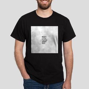 NOSEY LIL FUCKER ARENT U?/BLK T-Shirt