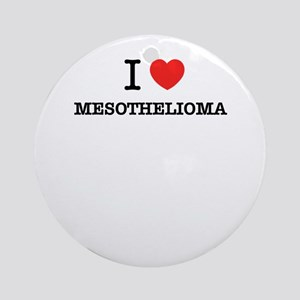 I Love MESOTHELIOMA Round Ornament
