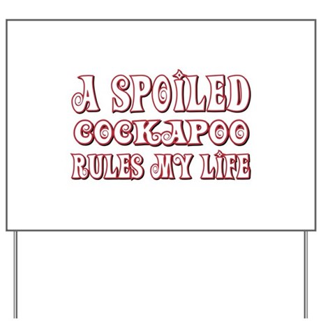 Spoiled Cockapoo Yard Sign