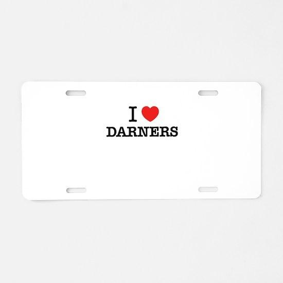 I Love DARNERS Aluminum License Plate