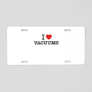 I Love VACUUMS Aluminum License Plate