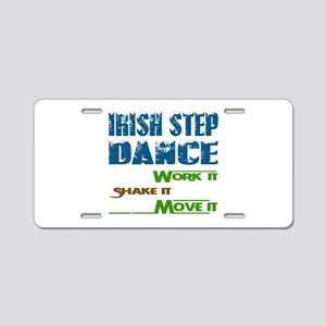 Irish Step dance, Work it,S Aluminum License Plate