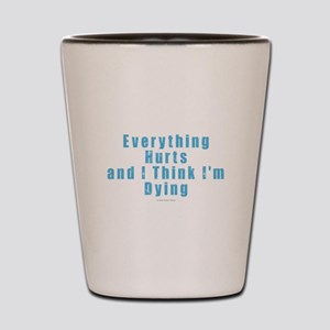 Everything Hurts Shot Glass