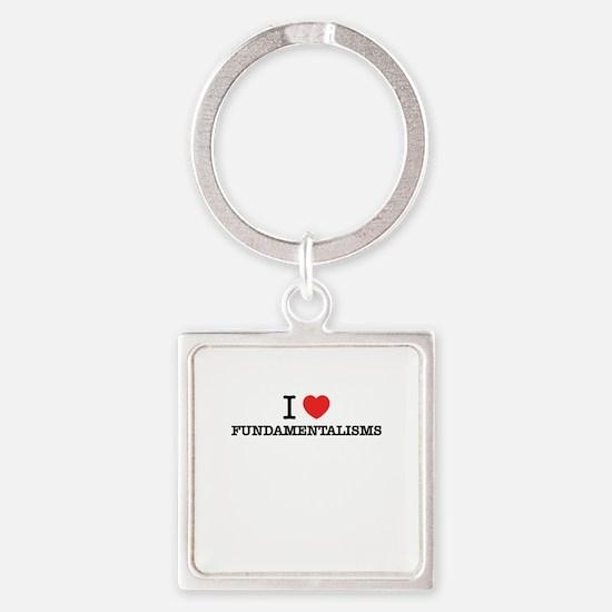 I Love FUNDAMENTALISMS Keychains