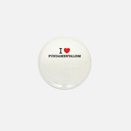 I Love FUNDAMENTALISM Mini Button