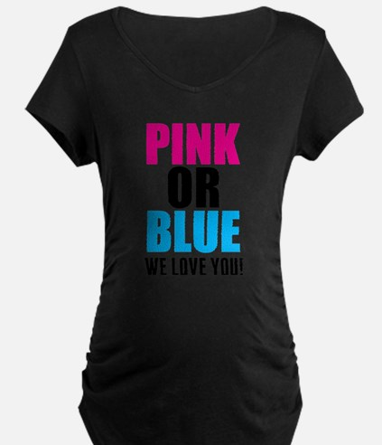 Pink Or Blue We Love You! Maternity T-Shirt