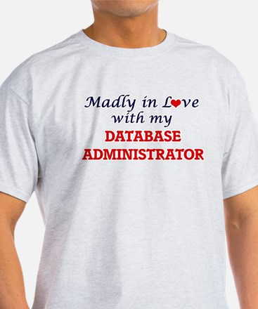 Madly in love with my Database Administrat T-Shirt
