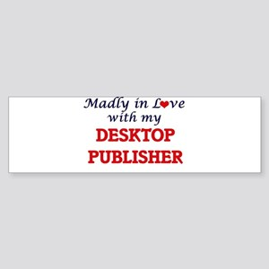 Madly in love with my Desktop Publi Bumper Sticker