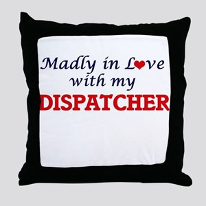 Madly in love with my Dispatcher Throw Pillow