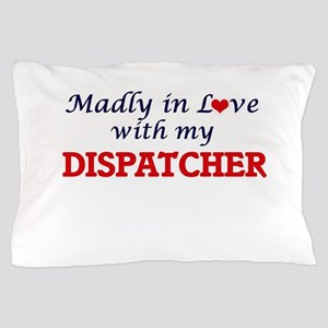 Madly in love with my Dispatcher Pillow Case