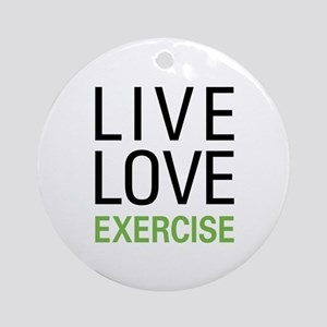 Live Love Exercise Ornament (Round)