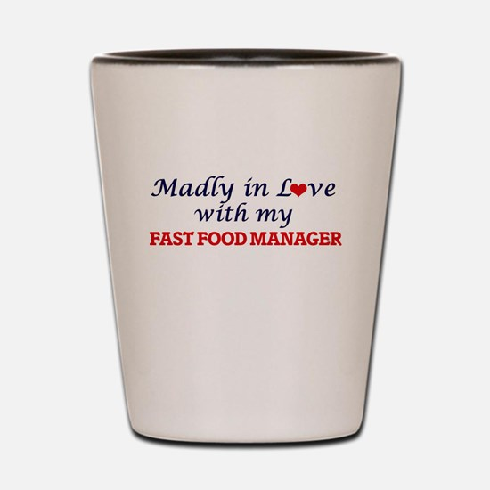 Madly in love with my Fast Food Manager Shot Glass