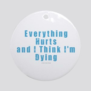 Everything Hurts Round Ornament
