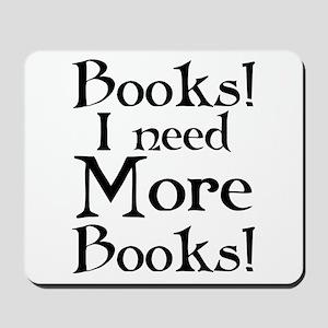 I Need More Books Mousepad