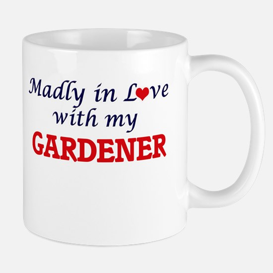 Madly in love with my Gardener Mugs