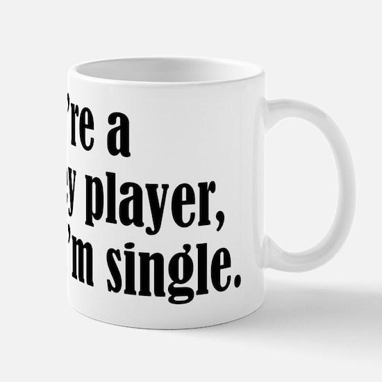Hockey player? I'm single. Mug