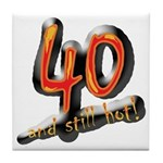 40 and still hot! Tile Coaster