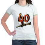 40 and still hot! Jr. Ringer T-Shirt