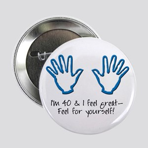I'm 40 and I feel great! Button