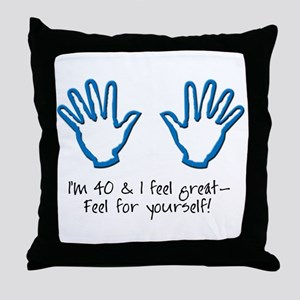 I'm 40 and I feel great! Throw Pillow