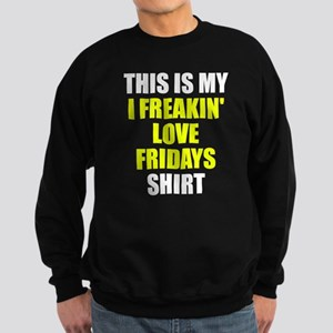 I freakin' love Fridays Sweatshirt (dark)