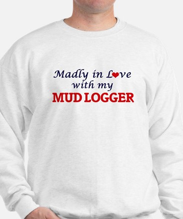Madly in love with my Mud Logger Sweatshirt