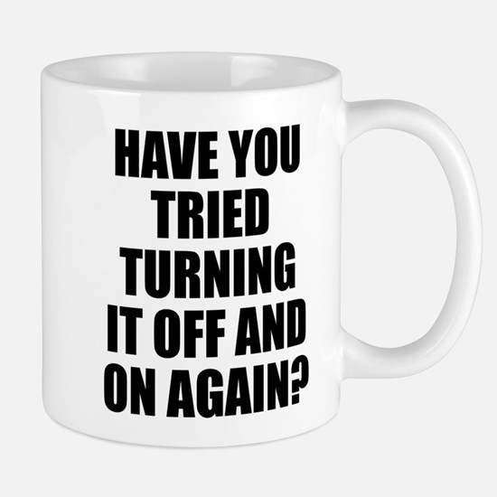 Have you tried turning it on and off again Mugs