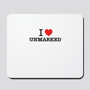 I Love UNMARKED Mousepad
