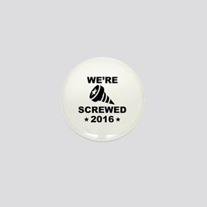 We're Screwed Mini Button