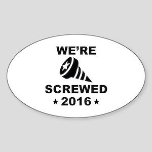 We're Screwed Sticker (Oval)
